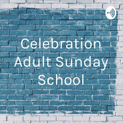Celebration Adult Sunday School