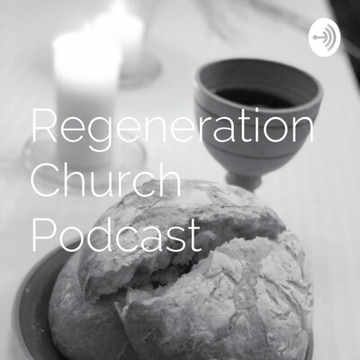 Regeneration Church Podcast