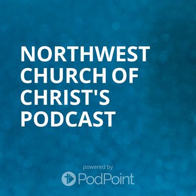 Northwest Church of Christ's Podcast