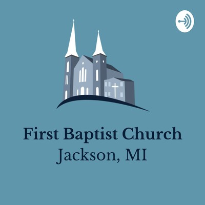 First Baptist Church (Jackson, MI) Sermons