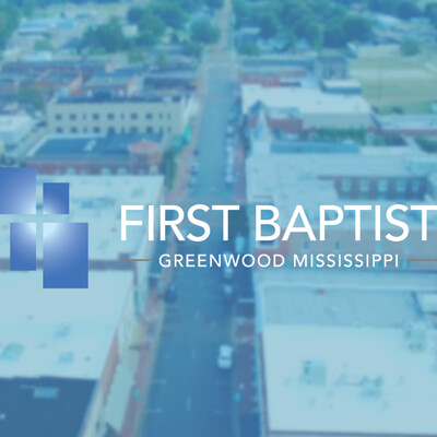 First Baptist Church - Greenwood, MS