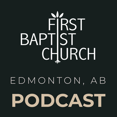 First Baptist Church Edmonton Sermons