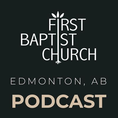 First Baptist Church Edmonton Sermons