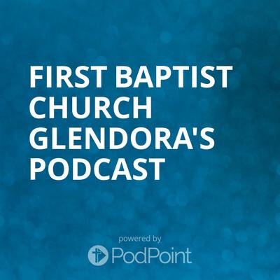 First Baptist Church Glendora's Podcast