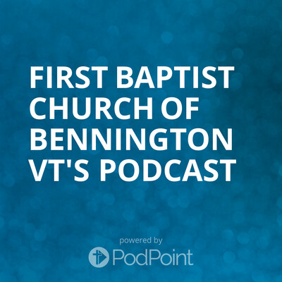 First Baptist Church of Bennington VT's Podcast
