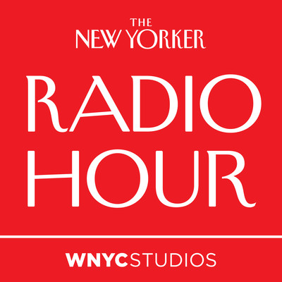 The New Yorker Radio Hour