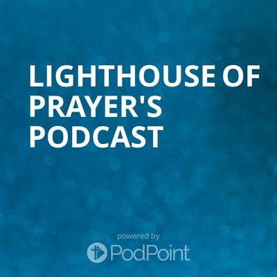 Lighthouse of Prayer's Podcast