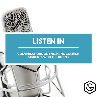 Listen In: Conversations on Engaging College Students with the Gospel