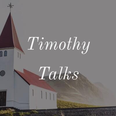 Timothy Talks