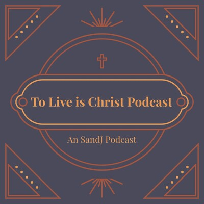 To Live is Christ Podcast