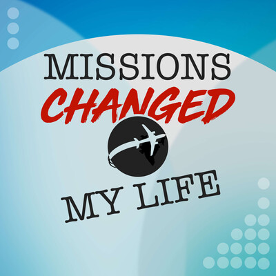 Missions Changed My Life