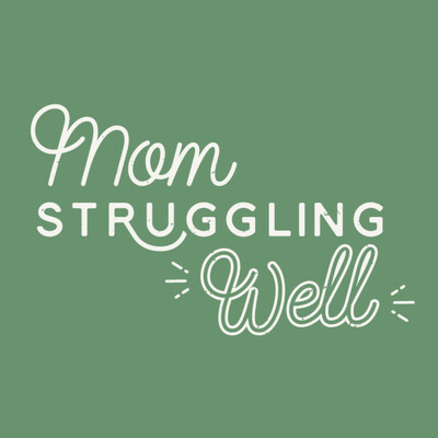Mom Struggling Well