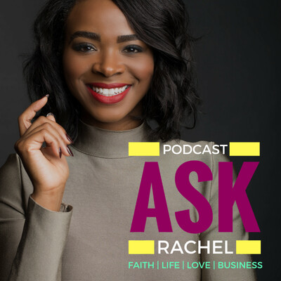 Ask Rachel Podcast: All About Faith, Life, Love & Business