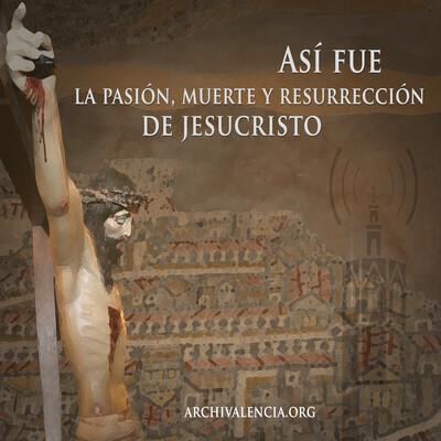 Así fue la Pasión, Muerte y Resurrección