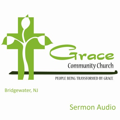 Grace Community Church (Bridgewater, NJ) - Sermon Podcast
