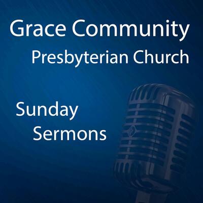GRACE COMMUNITY PRESBYTERIAN CHURCH - Sermons