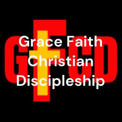 Grace Faith Christian Discipleship