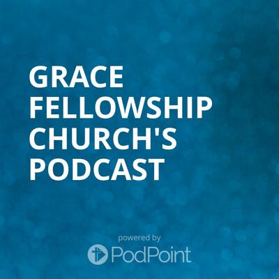 Grace Fellowship Church's Podcast