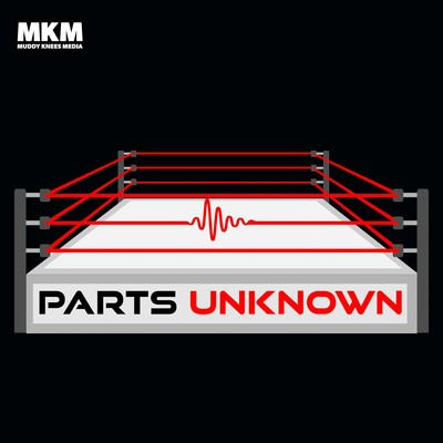 The Parts Unknown wrestling podcast