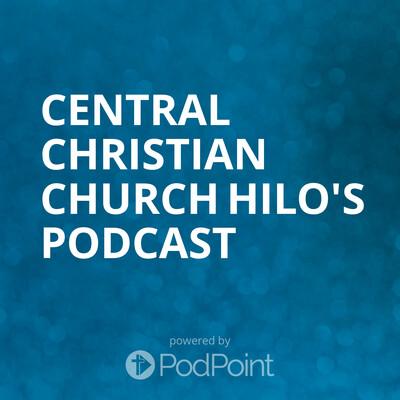 Central Christian Church - Hilo, Hawaii Podcast