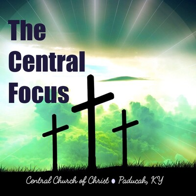 Central Focus – Central Church of Christ
