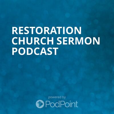 Restoration Church Sermon Podcast