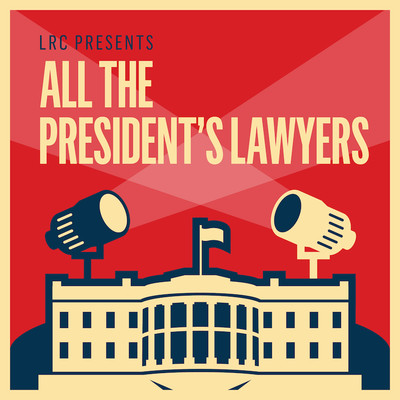 LRC Presents: All the President's Lawyers