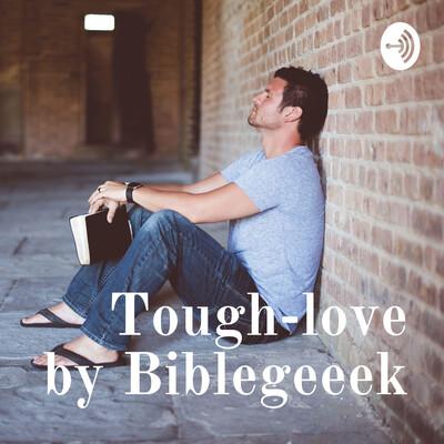 Tough Love by Biblegeeek