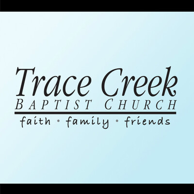 Trace Creek Baptist Church - Weekly Messages