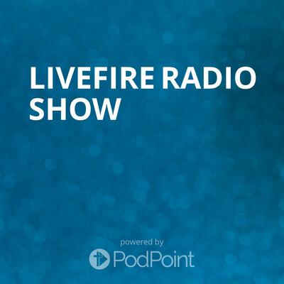 LIVEFIRE Radio Show