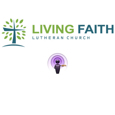Living Faith Lutheran, Midlothian, TX Podcasts