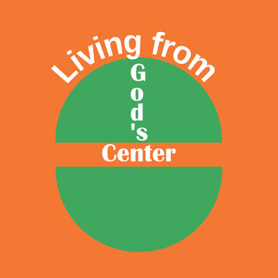 Living from God's Center | How to Live with Confidence, Peace and Joy