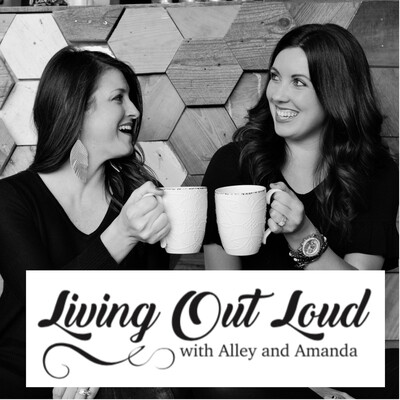 Living Out Loud with Alley & Amanda