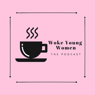 Woke Young Women Podcast