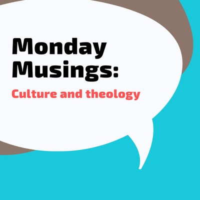 Monday Musings: Culture and Theology