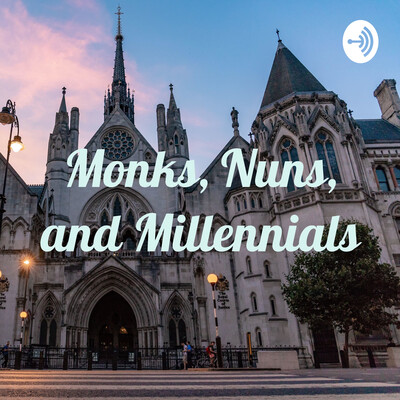 Monks, Nuns, and Millennials