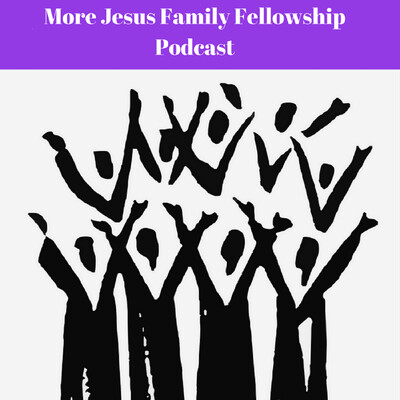More Jesus Family Fellowship Podcasts