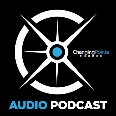 Changing Pointe Church Audio Podcast