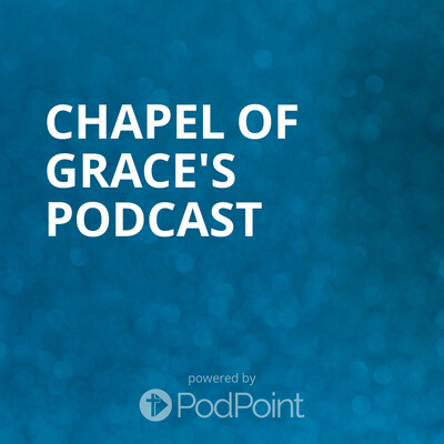 Chapel of Grace's Podcast