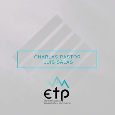 Charlas Pastor Luis Salas, Iglesia ETP