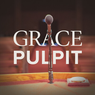 Grace Pulpit Sermon Podcast