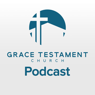 Grace Testament Church Podcast