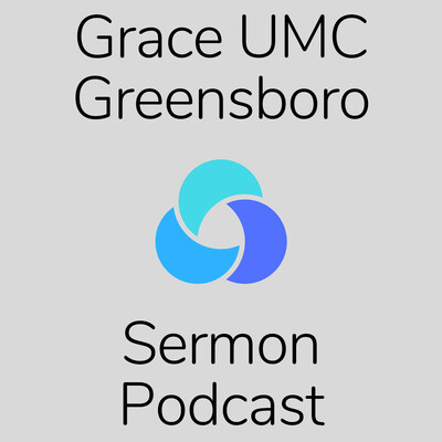Grace UMC (Greensboro) Sermon Podcast