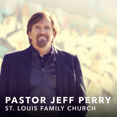 Podcast – St. Louis Family Church – Pastor Jeff Perry