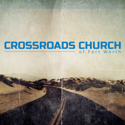 Podcasts – CrossRoads Church of Fort Worth
