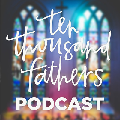 10,000 Fathers Podcast