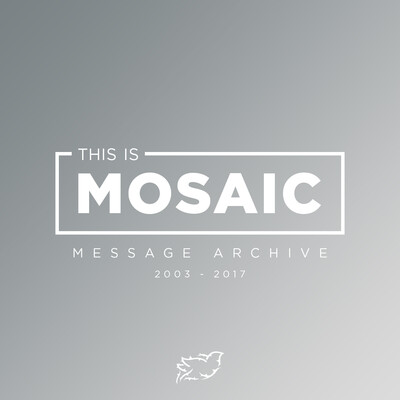 Mosaic Church - Message Archive (2013-2017)