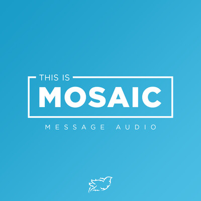 Mosaic Church - Message Audio