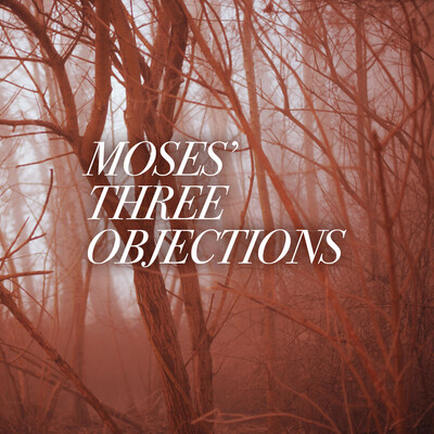 Moses' Three Objections - A Teaching from Exodus 4