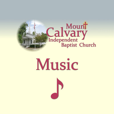 Mount Calvary Independent Baptist Church Music